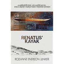 Renatus' Kayak: A Labrador Inuk, an American G.I. and a Secret World War II Weather Station