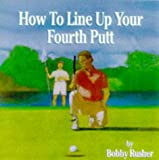 How to Line up Your Fourth Putt, Bobby Rusher, 0881662844