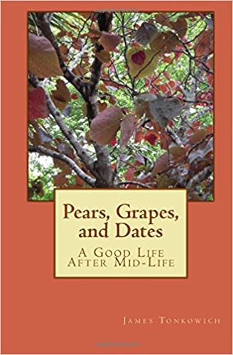 Pears, Grapes, and Dates: A Good Life After Mid-Life