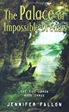 The Palace of Impossible Dreams, Jennifer Fallon, 0765316846