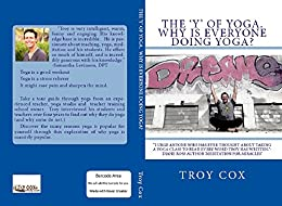 The Why of Yoga: 'Y' is everyone doing yoga? (Y.O.G.A. Book 1) by [Cox, Troy]