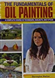 img - for The Fundamentals of Oil Painting: A Complete Course in Techniques, Subjects, and Styles (Creative Workshop) book / textbook / text book