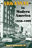 Arkansas in Modern America, 1930-1999, Ben F. Johnson, 1557286183