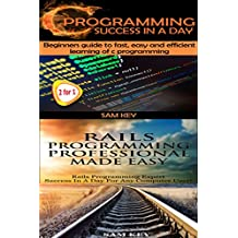 Programming #11:C Programming Success in a Day & Rails Programming Professional Made Easy (C Programming, C++programming, C++ programming language, Rails ... Android Programming, Ruby, Rails, PHP, CSS)