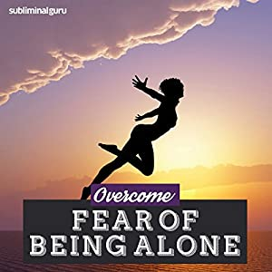 How To Get Rid Of Fear Of Being Alone