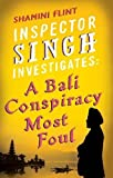 Front cover for the book Inspector Singh Investigates: A Bali Conspiracy Most Foul by Shamini Flint