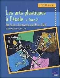 Les arts plastiques à l'école Cycle 3. Tome 2, 80 fiches d'activités du CP au CM2 par Serge Paolorsi