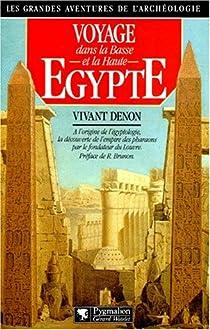 Voyage dans la Basse et la Haute Egypte pendant les campagnes du Général Bonaparte par Denon