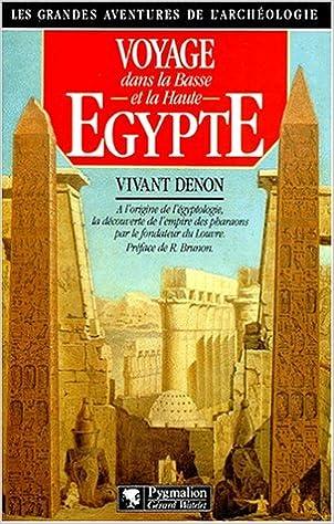 Real book download pdf gratuit VOYAGE DANS LA BASSE ET HAUTE EGYPTE. Pendant les campagne du Général Bonaparte 2857043333 en français ePub by Dominique Vivant Denon
