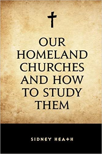 Book Our Homeland Churches and How to Study Them by Sidney Heath (2016-02-26)