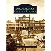 Philadelphia's 1876 Centennial Exhibition (Images of America)