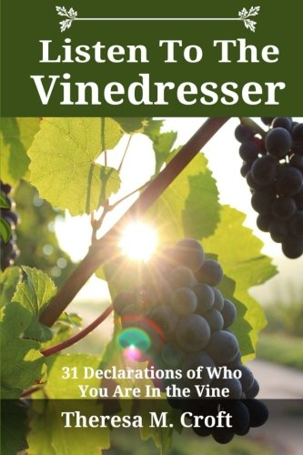 Listen To The Vinedresser: 31 Declarations Of Who You Are In The Vine (Volume 1) pdf epub