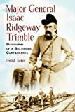 Major General Isaac Ridgeway Trimble, Leslie R. Tucker, 0786421312