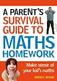 img - for Parent's Survival Guide to Maths Homework: Make Sense of Your Kid's Maths (Parents Survival Guide/Homewrk) by Andrew Brodie (2010-04-15) book / textbook / text book