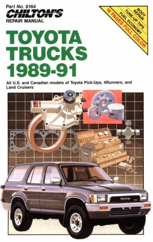 Chilton's Repair Manual: Toyota Trucks 1989-1991: All U.S. and Canadian Models of Toyota Pick-Ups, 4-Runners, and Land Cruisers (The Best Land Cruiser Model)