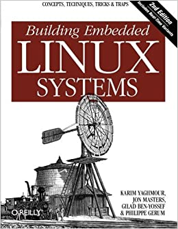 Building Embedded Linux Systems by Karim Yaghmour (2008-08-25)