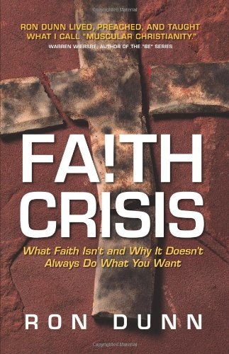 Faith Crisis: What Faith Is and Why It Doesn't Always Do What you Want