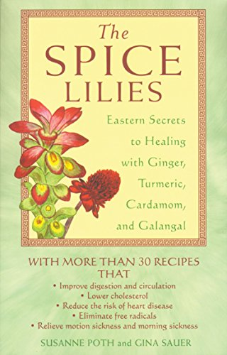 The Spice Lilies: Eastern Secrets to Healing with Ginger, Tumeric, Cardamom, and Galangal