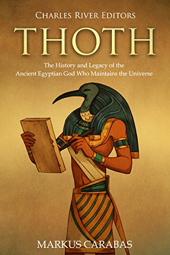 #freebooks – Thoth: The History and Legacy of the Ancient Egyptian God Who Maintains the Universe by Charles River Editors and Markus Carabas