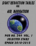 Sight Reduction Tables for Air Navigation Volume 1, National geospatial-Intelligence Agency, 1468159666