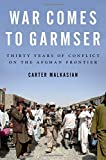 Image of War Comes to Garmser: Thirty Years of Conflict on the Afghan Frontier