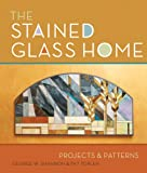 The Stained Glass Home: Projects & Patterns