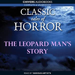 Classic Tales of Horror: The Leopard Man's Story Hörbuch
