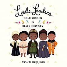 Little Leaders: Bold Women in Black History Audiobook by Vashti Harrison Narrated by Robin Miles