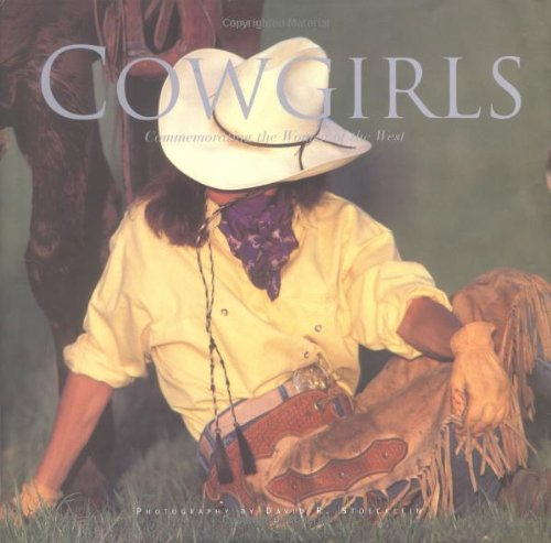 Cowgirls: Commemorating the Women of the West - David R. Stoecklein
