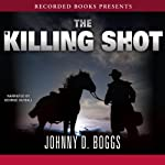The Killing Shot | Johnny D. Boggs