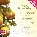 Underneath the Lemon Tree Audiobook by Mark Rice-Oxley Narrated by Ben Elliot
