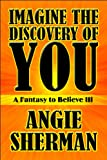 Imagine the Discovery of You, Angie Sherman, 1615829865