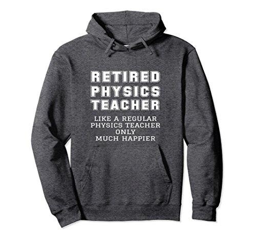 Unisex Funny Quote Retired Physics Teacher Retirement Gift Hoodie Large Dark Heather -