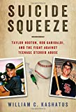 Suicide Squeeze: Taylor Hooton, Rob Garibaldi, and the Fight against Teenage Steroid Abuse