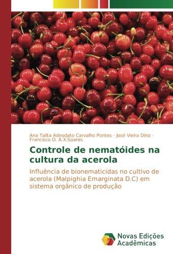 Controle de nematóides na cultura da acerola: Influência de bionematicidas no cultivo de acerola (Malpighia Emarginata D.C) em sistema orgânico de produção (Portuguese Edition) ebook