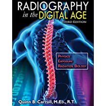 Radiography in the Digital Age: Physics - Exposure - Radiation Biology - Third Edition