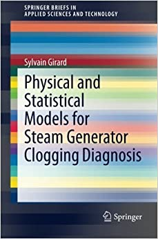 Book Physical and Statistical Models for Steam Generator Clogging Diagnosis (SpringerBriefs in Applied Sciences and Technology) by Sylvain Girard (2014-08-07)