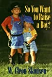 img - for So You Want to Raise a Boy? 093436415x edition by Skousen, W Cleon published by Ensign Publishing (1995) [Hardcover] book / textbook / text book
