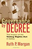 Governance by Decree: The Impact of the Voting Rights Act in Dallas by Ruth P. Morgan front cover