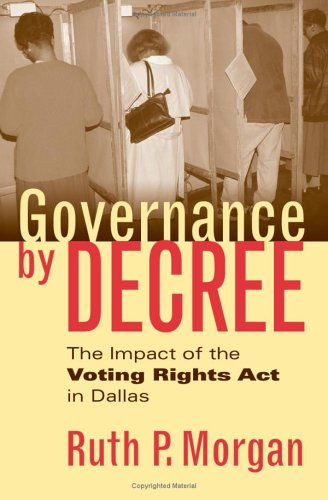 Governance by Decree: The Impact of the Voting Rights Act in Dallas (Studies in Government and Public Policy)
