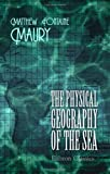 The Physical Geography of the Sea, Matthew Fontaine Maury, 140218266X