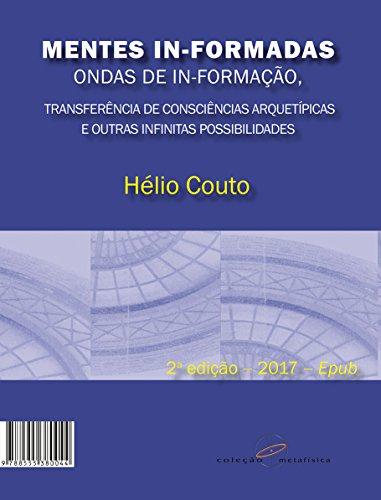 Mentes In-Formadas, Ondas de In-Formação: Transferência de Consciências Arquetípicas e outras Infinitas Possiblidades