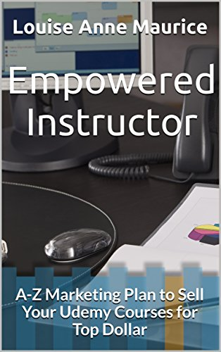 Empowered Instructor: AZ Marketing Plan to Sell Your Udemy Courses for Top  Dollar (1 Hour Empower Self Help Success Series Book 8)