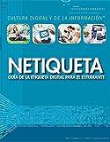 Netiqueta: guía de la etiqueta digital para el estudiante (Netiquette: A Student's Guide to Digital Etiquette): Guía De La Etiqueta Digital Para El ... and Information Literacy (Spanish Edition)