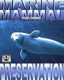 Marine Mammal Preservation, Peggy Thomas, 076131458X