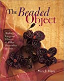 img - for The Beaded Object: Making Gorgeous Flowers & Other Decorative Accents book / textbook / text book