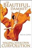 I'm Beautiful, Dammit!, Rachel Ann Caplin, 0965327590