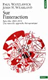 Sur l'interaction, Palo Alto : 1965-1974, une nouvelle approche thérapeutique par Mental research institute