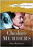 Cheshire Murders (Sutton True Crime History)