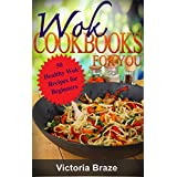 Wok Chinese Cooking Recipes book: 50 Healthy&Delicious Wok Recipes for Beginners Stir-Fry and Other Chinese Restaurant Favorites (The Cast Iron Wok Cookbooks ... Wok Recipes for Beginners Book 1)